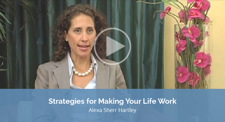 """Alexa Sherr Hartley explains """"Strategies for Making your Life Work"""" in this video."""