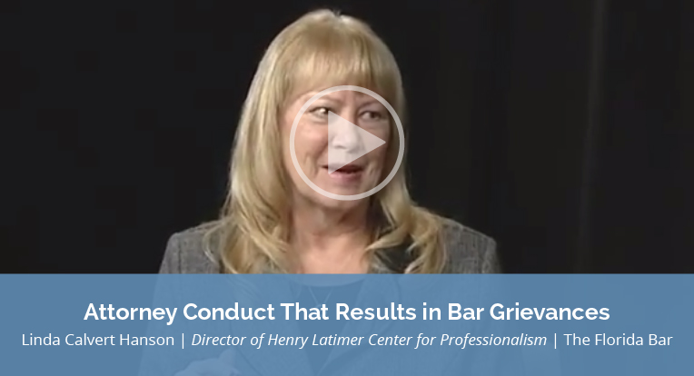 """Linda Calvert Hanson, Director of Henry Latimer Center for Professionalism, The Florida Bar, explains """"Attorney Conduct that Results in Bar Grievances"""" in this video."""
