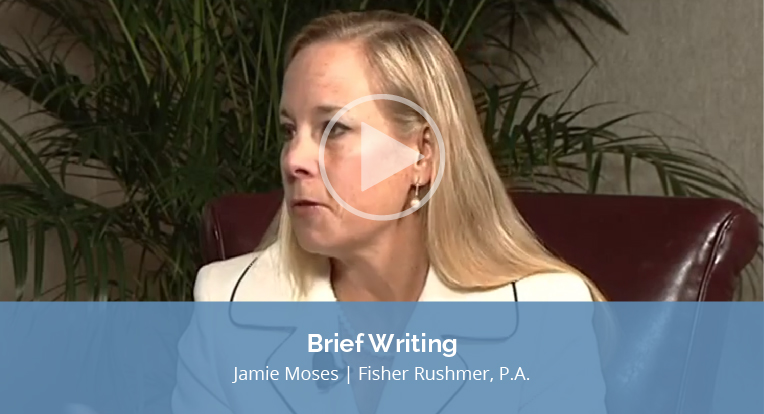 """Jamie Moses, Fisher Rushmer, P.A., explains """"Brief Writing"""" in this video."""
