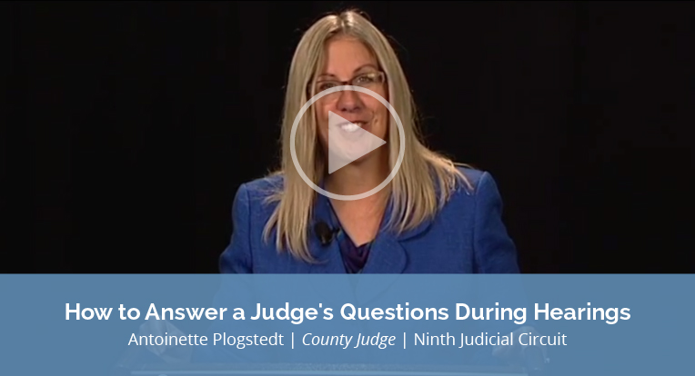 """Antoinette Plogstedt, County Judge, Ninth Judicial Circuit explains """"How to Answer a Judge's Questions during Hearings"""" in this video."""