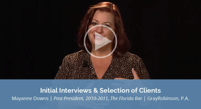 """Mayanne Downs, GrayRobinson, P.A., and Past President, 2010-2011, The Florida Bar explains """"Initial Interviews and Selection of Clients"""" in this video."""