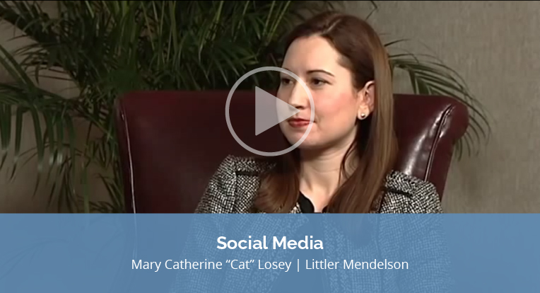 "Mary Catherine ""Cat"" Losey, Littler Mendelson, explains ""Social Media"" in this video."