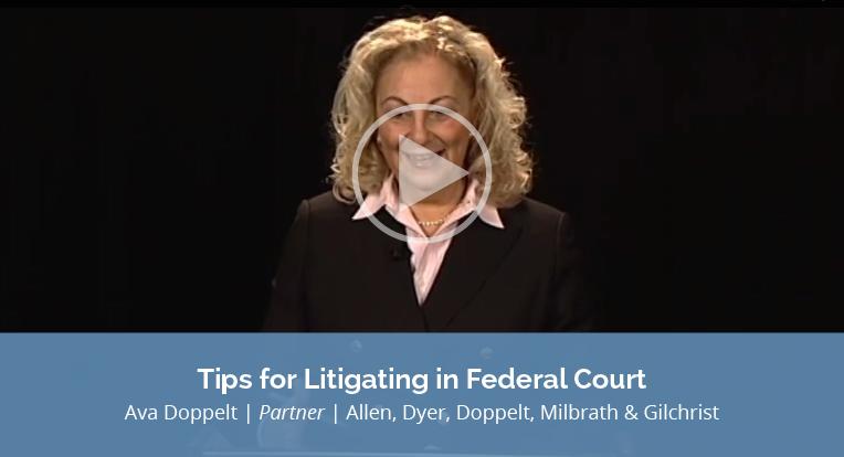 """Ava Doppelt, Partner of Allen, Dyer, Doppelt, Milbrath & Gilchrist explains """"Tips for Litigating in Federal Court"""" in this video."""