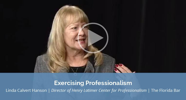 "Linda Calvert Hanson, Director of Henry Latimer Center for Professionalism, The Florida Bar, explains ""Exercising Professionalism"" in this video."
