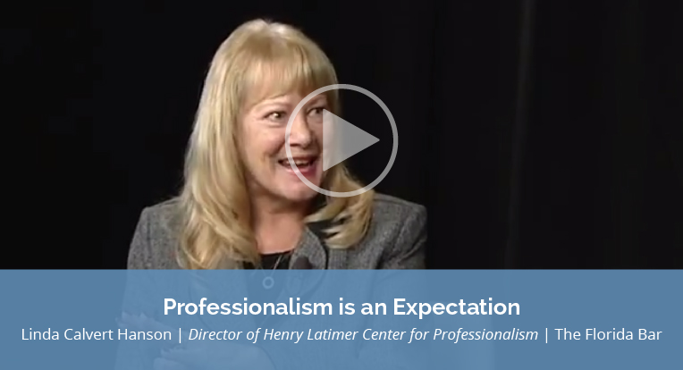 """Linda Calvert Hanson, Director of Henry Latimer Center for Professionalism, The Florida Bar, explains """"Professionalism is an Expectation"""" in this video."""
