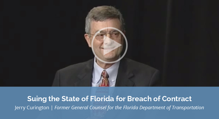 """Jerry Curington, former General Counsel for the Florida Department of Transportation explains """"Suing the State of Florida for Breach of Contract"""" in this video."""