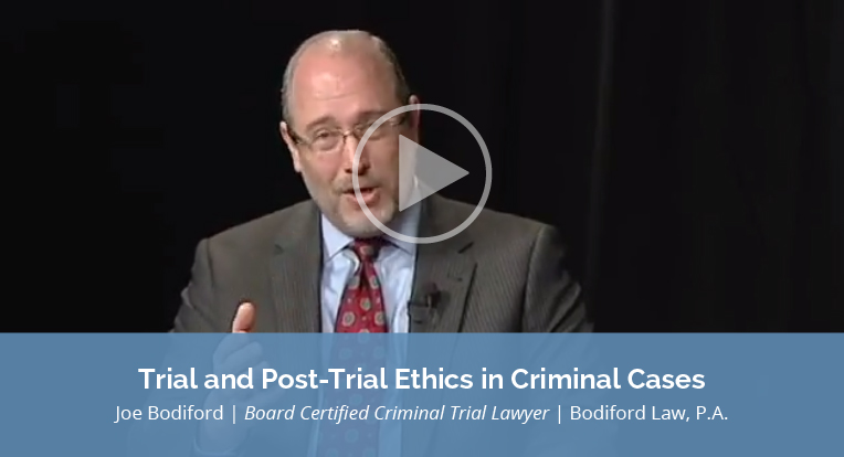 "Joe Bodiford, Board Certified Criminal Trial Lawyer, Bodiford Law, P.A., explains ""Trial and Post-Trial Ethics in Criminal Cases"" in this video."