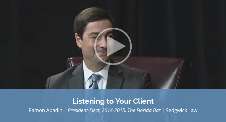 """Ramon Abadin, Sedgwick Law, and also President-Elect, 2014-2015 of The Florida Bar explains, """"Listening to your Client"""" in this video."""