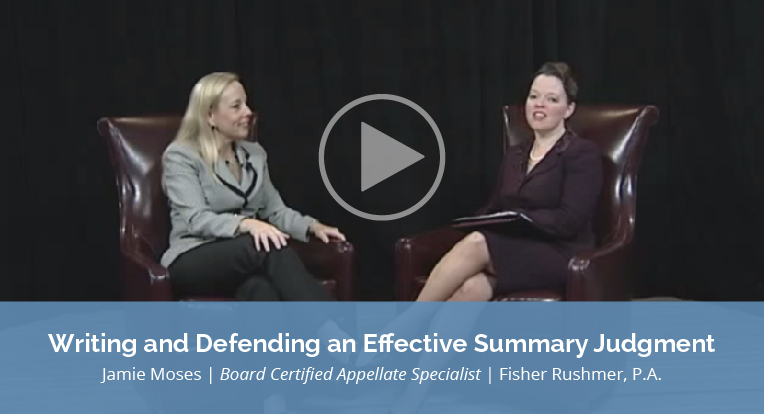 "Jamie Moses, Fisher Rushmer, P.A. explains ""Writing and Defending an Effective Summary Judgment"" in this video."