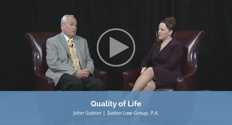 "John Sutton, Sutton Law Group, P.A., explains ""Quality of Life"" in this video."