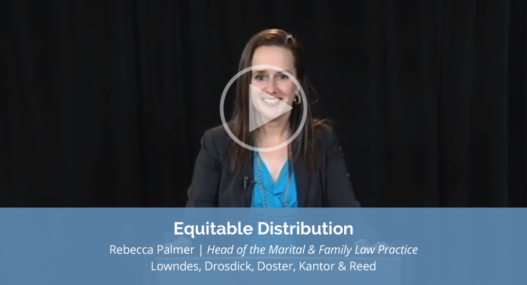 """Rebecca Palmer, Head of the Marital and Family Law Practice of Lowndes, Drosdick, Doster, Kantor & Reed explains """"Equitable Distribution"""" in this video."""